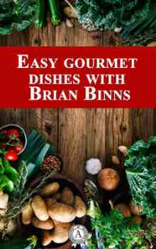 Easy Gourmet Dishes with Brian Binns - Binns Brian